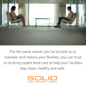 Trust SOLID to bring expert level care to help your facilities stay clean, healthy and safe.